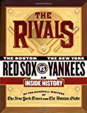 The New York Times: The Rivals: The New York Yankees vs. the Boston Red Sox---An Inside History