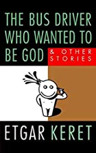 Bus Driver Who Wanted To Be God by Etgar…