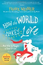 How the World Makes Love: . . . And What It…