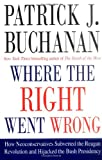 Patrick J. Buchanan: Where the Right Went Wrong: How Neoconservatives Subverted the Reagan Revolution and Hijacked the Bush Presidency