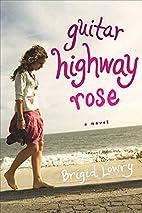 Guitar Highway Rose by Brigid Lowry