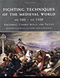Bradbury, Jim: Fighting Techniques of the Medieval World: AD 500 - AD 1500  Equipment, Combat Skills, And Tactics