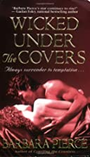 Wicked Under the Covers by Barbara Pierce