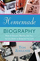 Homemade Biography: How to Collect, Record,…
