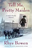 Bowen, Rhys: Tell Me, Pretty Maiden (Molly Murphy Mysteries)