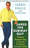 Fogle, Jared: Jared, the Subway Guy : Winning Through Losing: 13 Steps for Turning Your Life Around