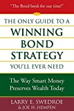 Swedroe, Larry E.: The Only Guide to a Winning Bond Strategy You&#39;ll Ever Need: The Way Smart Money Preserves Wealth Today
