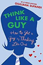 Think Like a Guy: How to Get a Guy by…