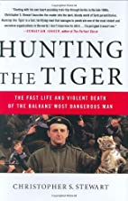 Hunting the Tiger: The Fast Life and Violent…