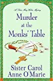 O'Marie, Carol Anne: Murder at the Monks' Table: A Sister Mary Helen Mystery (Sister Mary Helen Mysteries)