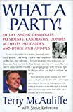 Kettmann, Steve: What a Party!: My Life Among Democrats Presidents, Candidates, Donors, Activists, Alligators And Other Wild Animals
