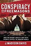Preiss, Byron: Conspiracy and the Freemasons: How the Secret Society and Their Enemies Shaped the Modern World