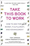 Spizman, Robyn Freedman: Take This Book to Work: How to Ask for (And Get) Money, Fulfillment, and Advancement