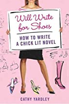 Will Write for Shoes: How to Write a Chick…