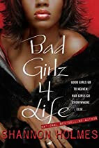 Bad Girlz 4 Life by Shannon Holmes