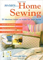 So Easy...Home Sewing: 25 Fabulous Items to…