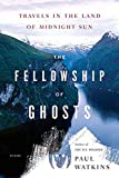 Watkins, Paul: The Fellowship of Ghosts: Travels in the Land of Midnight Sun