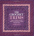 150 Crochet Trims: Designs for Beautiful…