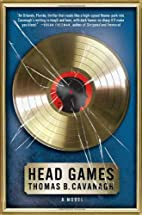 Head Games: A Novel by Thomas B. Cavanagh