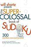 Shortz, Will: Will Shortz Presents The Super-Colossal Book of Sudoku: 300 Wordless Crossword Puzzles