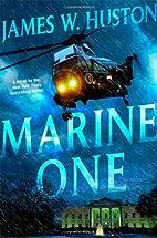 Marine One by James W. Huston