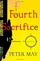 The Fourth Sacrifice by Peter May