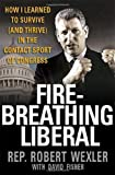 Fisher, David: Fire-Breathing Liberal: How I Learned to Survive (And Thrive) in the Contact Sport of Congress