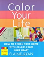 Color Your Life: How to Design Your Home…