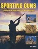 McNab, Chris: Sporting Guns: A Guide to the World's Rifles and Shotguns