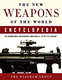 Diagram Group: The New Weapons of the World Encyclopedia: An International Encyclopedia from 5000 B.C. to the 21st Century