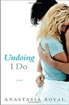 Undoing I Do: A Novel by Anastasia Royal