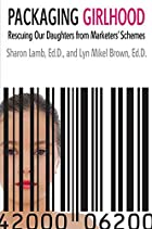 Packaging Girlhood: Rescuing Our Daughters…