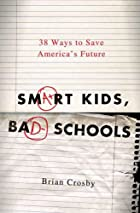 Smart Kids, Bad Schools: 38 Ways to Save…