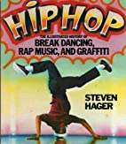 Hip Hop: The Illustrated History of Break…