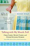 Bonny Wolf: Talking with My Mouth Full: Crab Cakes, Bundt Cakes, and Other Kitchen Stories