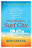 Greene, Bob: When We Get to Surf City: A Journey Through America in Pursuit of Rock and Roll, Friendship, and Dreams