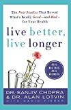 Chopra, Sanjiv: Live Better, Live Longer: The New Studies That Reveal What's Really Good---and Bad---for Your Health