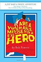 You Are a Miserable Excuse for a Hero! by…