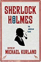 Sherlock Holmes: The American Years by…