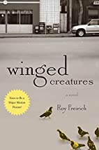 Winged Creatures: A Novel by Roy Freirich