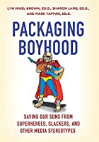 Packaging Boyhood: Saving Our Sons from…