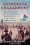 Leepson, Marc: Desperate Engagement: How a Little-Known Civil War Battle Saved Washington, D.C., and Changed American History