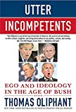 Oliphant, Thomas: Utter Incompetents: Ego and Ideology in the Age of Bush