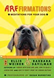 Weiner, Ellis: Arffirmations: Meditations for Your Dog