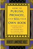 Holt, Robert Lawrence: How to Publish, Promote, and Sell Your Own Book
