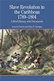 Dubois, Laurent: Slave Revolution in the Caribbean, 1789-1804: A Brief History With Documents