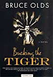Olds, Bruce: Bucking the Tiger: A Novel