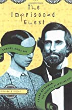 The Imprisoned Guest: Samuel Howe and Laura…