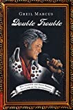Marcus, Greil: Double Trouble: Bill Clinton and Elvis Presley in a Land of No Alternatives