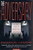 Carrere, Emmanuel: The Adversary: A True Story of Monstrous Deception